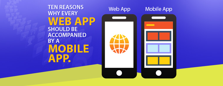 Ten Reasons Why Every Web App Should Be Accompanied By a Mobile App