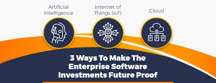 3 Ways To Make The Enterprise Software Investments Future Proof
