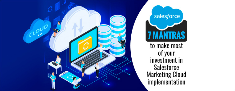 7 mantras to make most of your investment in Salesforce Marketing Cloud implementation