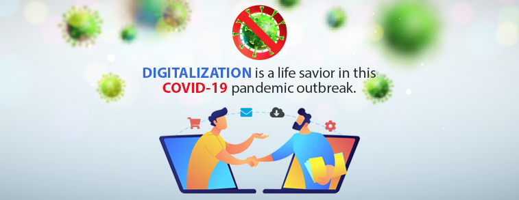 DIGITALIZATION is a life savior in this COVID-19 pandemic outbreak.