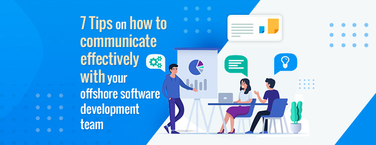 7 tips on how to communicate effectively with your offshore software development team