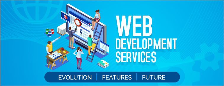 Web Development Services - Evolution, Features and Future
