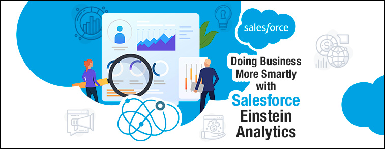 Doing Business More Smartly with Salesforce Einstein Analytics