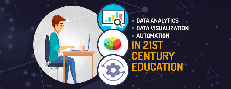 Importance of Data Analytics, Data Visualization and Automation in 21st Century Education