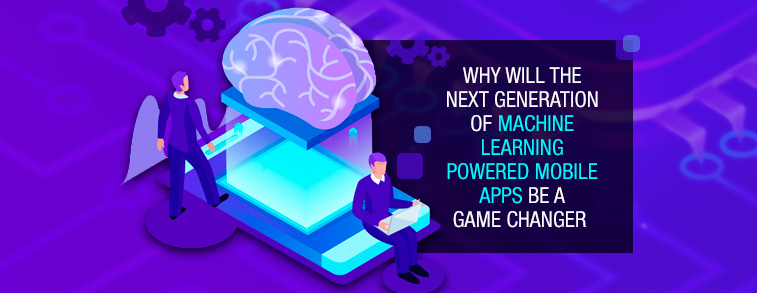 Why will the next generation of Machine Learning powered mobile apps be a game changer
