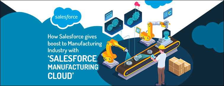 How Salesforce gives boost to Manufacturing Industry with 'Salesforce Manufacturing Cloud'