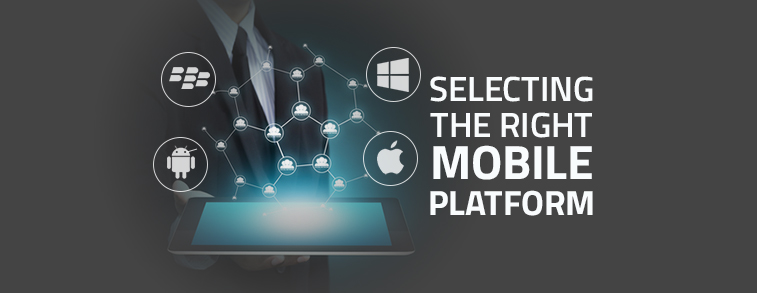 Selecting The Right Mobile Platform