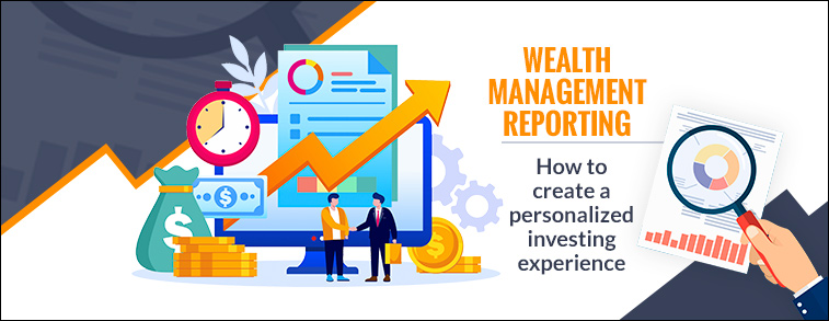 Wealth Management Reporting – How to create a personalized investing experience